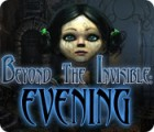 Beyond the Invisible: Evening παιχνίδι