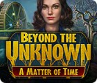 Beyond the Unknown: A Matter of Time παιχνίδι