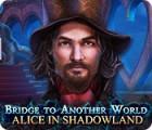 Bridge to Another World: Alice in Shadowland παιχνίδι