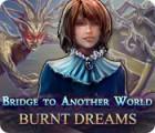 Bridge to Another World: Burnt Dreams παιχνίδι