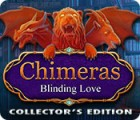 Chimeras: Blinding Love Collector's Edition παιχνίδι